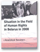Bialiatski Ales, Reviaka Tatsiana, Stefanovich Valiantsin, Chavusau Yury, Situation in the Field of Human Rights in Belarus in 2008